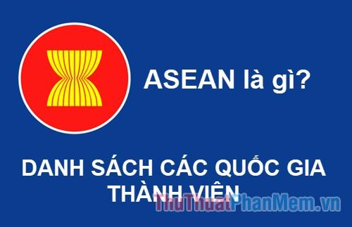 ASEAN là gì ?Danh sách quốc gia thành viên ASEAN