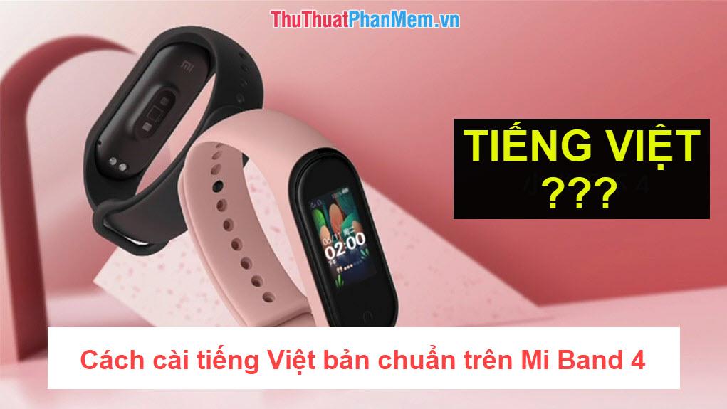 Cách cài tiếng Việt bản chuẩn trên Mi Band 4
