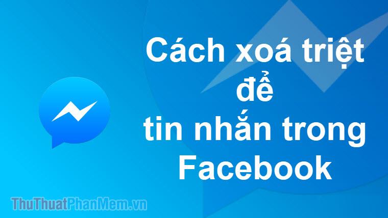 Cách xóa tin nhắn trên Facebook nhanh, triệt để