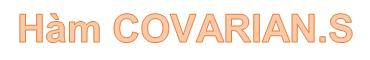 Hàm COVARIANCE.S - Trả về hiệp phương sai mẫu, trung bình tích của các độ lệch cho mỗi cặp điểm dữ liệu trong hai tập dữ liệu trong Excel