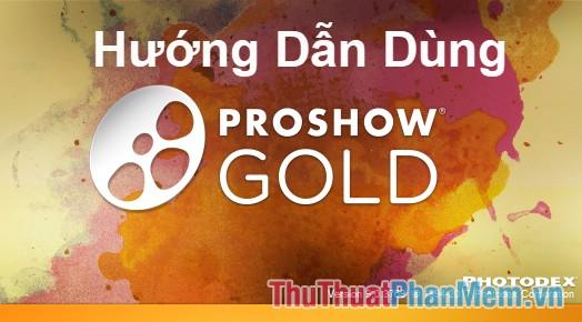 Hướng dẫn cách sử dụng Proshow Gold cho người mới dùng