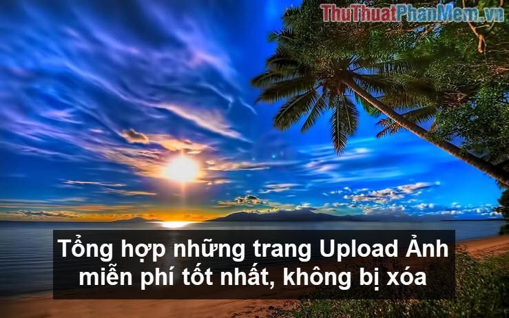 Tổng hợp những trang Upload ảnh miễn phí tốt nhất không bị xóa
