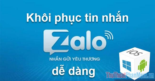 Cách khôi phục tin nhắn Zalo, lấy lại tin nhắn Zalo bị mất