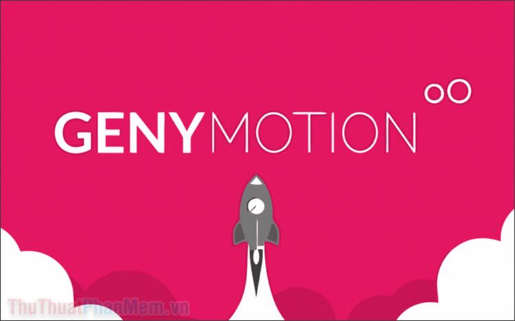 Cách sử dụng Genymotion để tạo máy ảo Android trên máy tính