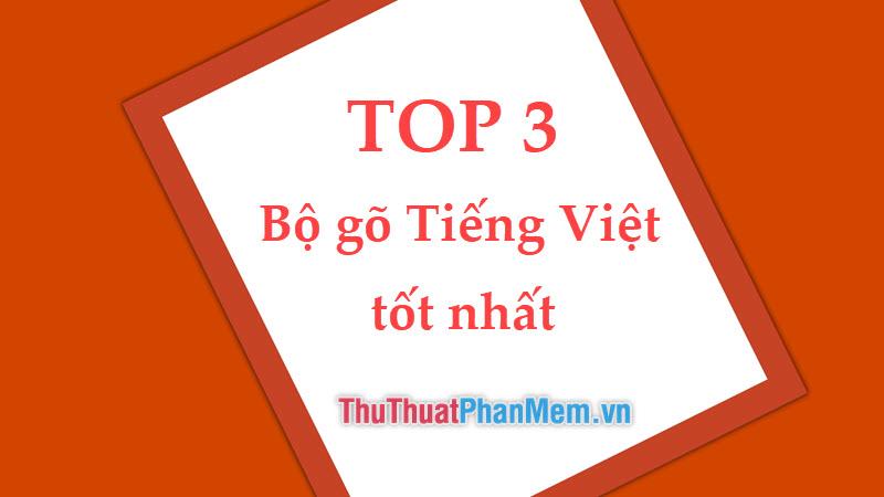 Top 3 bộ gõ Tiếng Việt tốt nhất và được dùng nhiều nhất hiện nay